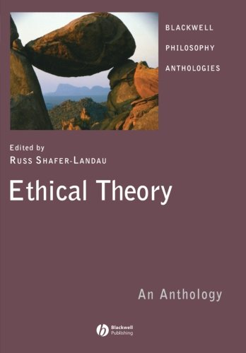 Ethical Theory: An Anthology by Russ Shafer-Landau