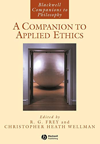 A Companion to Applied Ethics By R. G. Frey