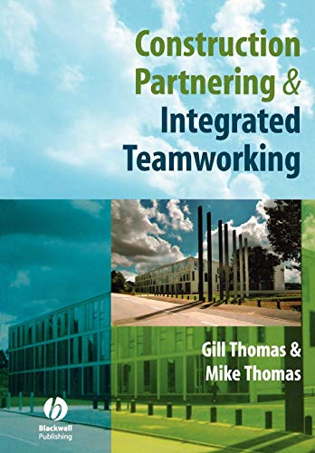 Construction Partnering and Integrated Teamworking by Mike Thomas