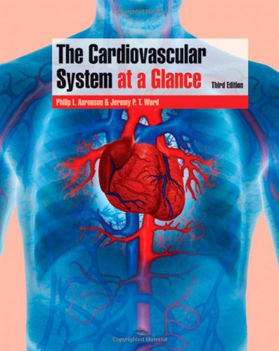 The Cardiovascular System at a Glance By Philip I. Aaronson