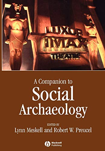 A Companion to Social Archaeology By Lynn Meskell