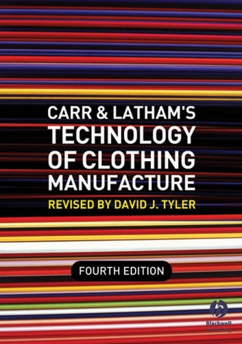 Carr and Latham's Technology of Clothing Manufacture By Edited by David J. Tyler