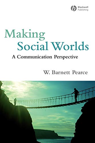 Making Social Worlds: A Communication Perspective By W. Barnett Pearce