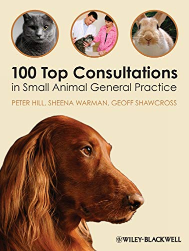 100 Top Consultations in Small Animal General Practice By Peter Hill