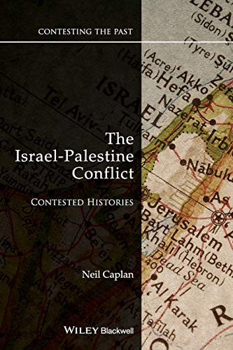 The Israel-Palestine Conflict: Contested Histories (Contesting the Past) By Neil Caplan