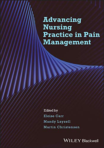 Advancing Nursing Practice in Pain Management Edited by Eloise Carr