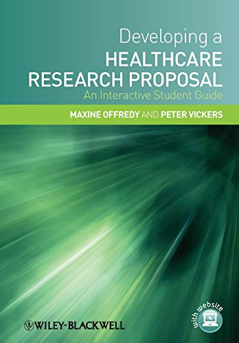Developing a Healthcare Research Proposal: An Interactive Student Guide By Maxine Offredy