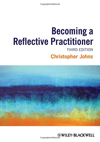 Becoming a Reflective Practitioner By Christopher Johns (University of Bedfordshire )