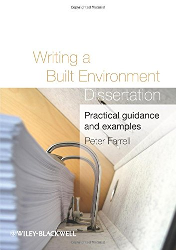 Writing a Built Environment Dissertation: Practical Guidance and Examples by Peter Farrell