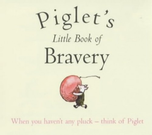 Piglet's Little Book of Bravery by A. A. Milne