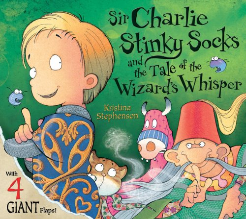 Sir Charlie Stinky Socks and the Tale of the Wizard's Whisper By Kristina Stephenson