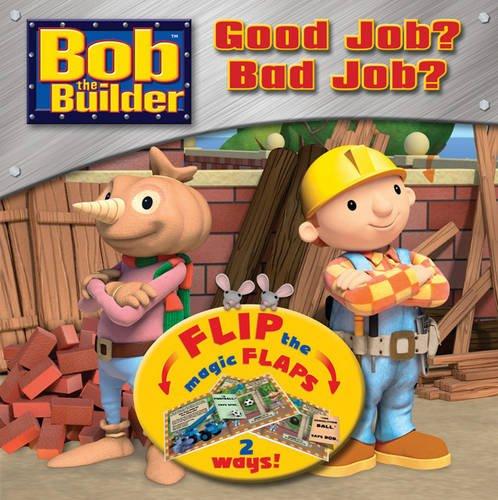 Bob the Builder: Good Job? Bad Job? Flip the Flap Book by