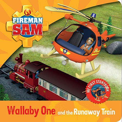 Fireman Sam: My First Storybook: Wallaby One and the Runaway Train By Bill Boo