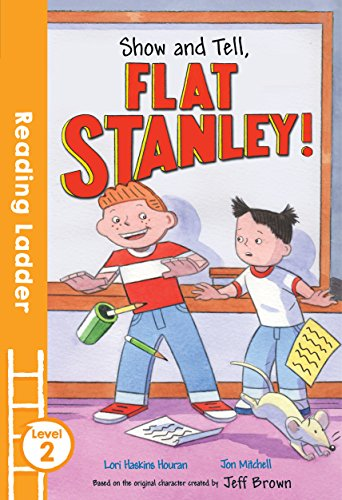 Show and Tell Flat Stanley! By Lori Haskins Houran