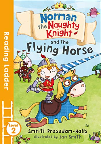 Norman the Naughty Knight and the Flying Horse By Smriti Halls
