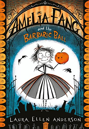Amelia Fang and the Barbaric Ball By Laura Ellen Anderson