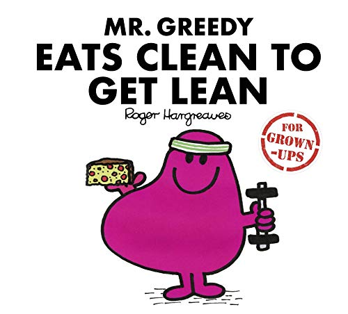 Mr Greedy Eats Clean to Get Lean By Illustrated by Roger Hargreaves