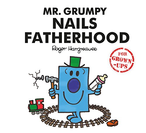 Mr. Grumpy Nails Fatherhood (Mr Men for Grown Ups) By Liz Bankes