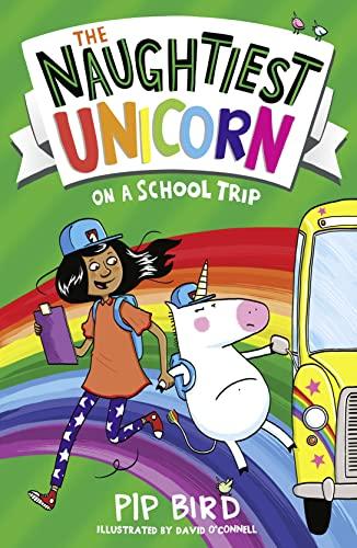 The Naughtiest Unicorn on a School Trip By Pip Bird