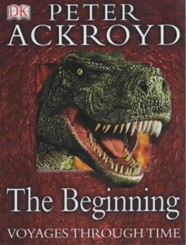 Peter Ackroyd Voyages Through Time: The Beginning By Peter Ackroyd