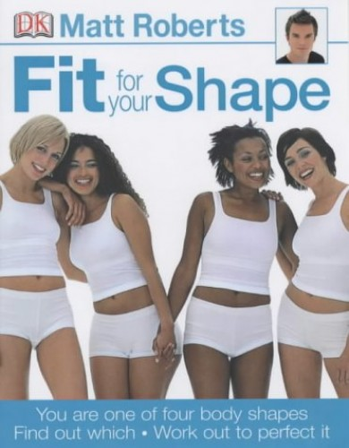 Fit for Your Shape By Matt Roberts