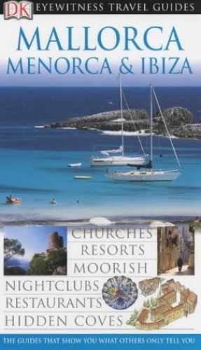 DK Eyewitness Travel Guide: Mallorca, Menorca & Ibiza By Grzegorz Micula