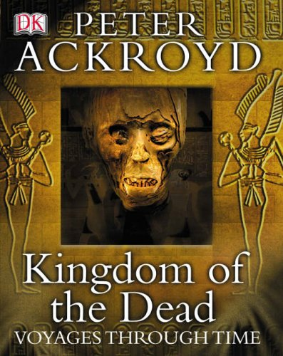 Peter Ackroyd Voyages Through Time: Kingdom of the Dead By Peter Ackroyd