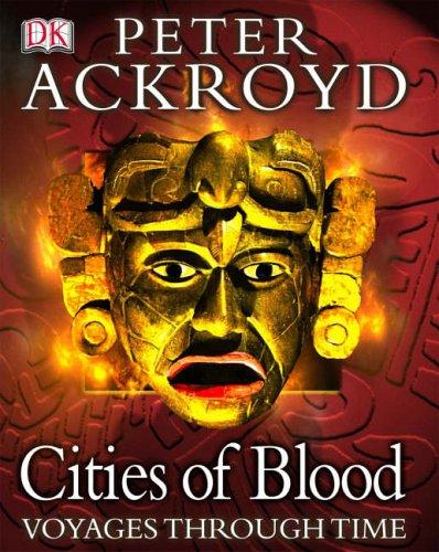 Peter Ackroyd Voyages Through Time: Cities of Blood By Peter Ackroyd