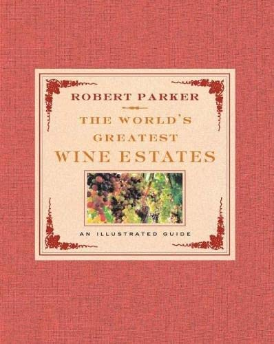 The World's Greatest Wine Estates By Robert Parker
