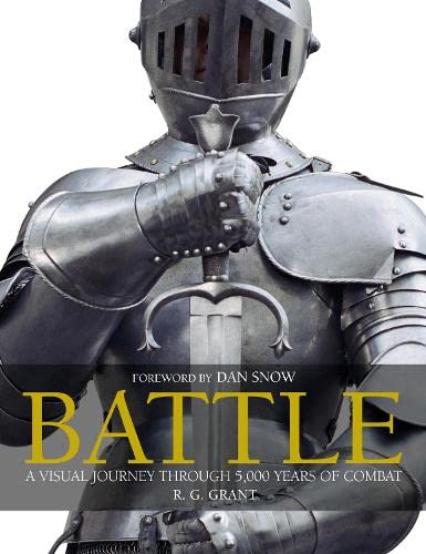 Battle: a Visual Journey Through 5,000 Years of Combat by R. G. Grant