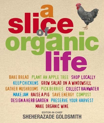 A Slice of Organic Life: Get closer to the soil without going the whole hog by Editor-in-chief Sheherazade Goldsmith