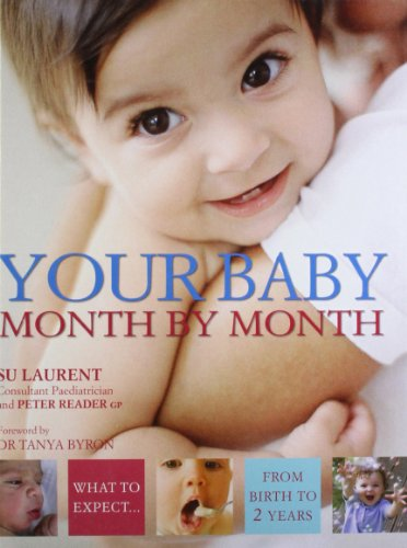 Your Baby Month By Month: What to expect from birth to 2 years By Su Laurent