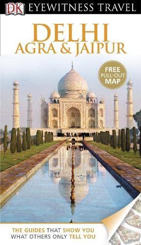 DK Eyewitness Travel Guide: Delhi, Agra & Jaipur By Anuradha Chaturvedi