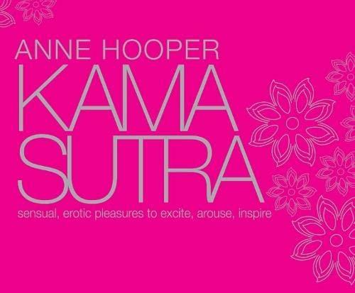 Kama Sutra Sensual Erotic Pleasures: To Excite, Arouse, Inspire by Anne Hooper