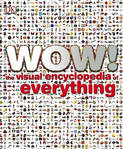 Wow!: The Visual Encyclopedia of Everything by