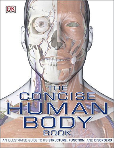 The Concise Human Body Book: An Illustrated Guide to Its Structure, Function and Disorders By DK