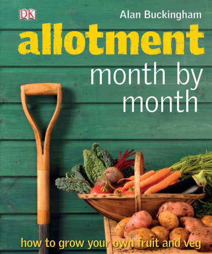Allotment Month  by Month: How to Grow Your Own Fruit and Veg By Alan Buckingham