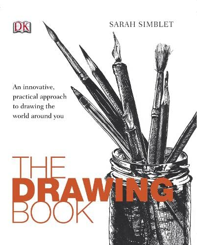 The Drawing Book: An innovative, practical approach to drawing the world around you by Sarah Simblet