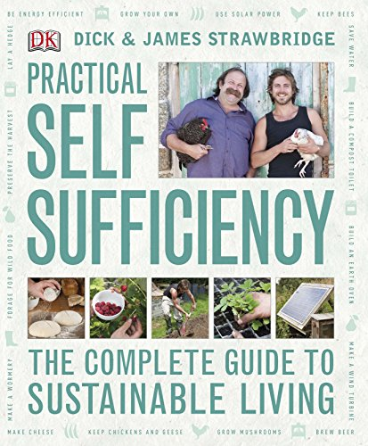 Practical Self Sufficiency: The Complete Guide to Sustainable Living by Dick Strawbridge