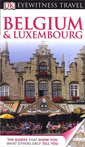 DK Eyewitness Travel Guide: Belgium & Luxembourg By Dorling Kindersley