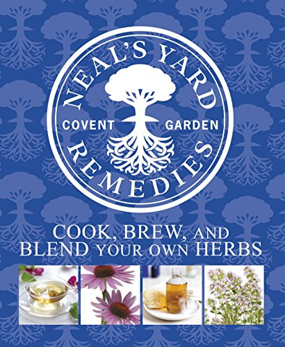Neal's Yard Remedies Cook, Brew and Blend Your Own Herbs By DK
