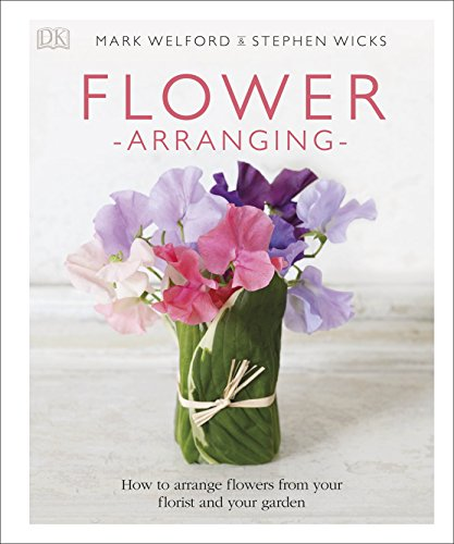 Flower Arranging: For Home, Weddings and Gifts