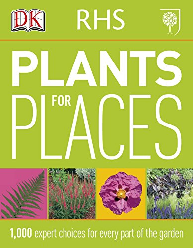 RHS Plants for Places: 1,000 Expert Choices for Every Part of the Garden By DK