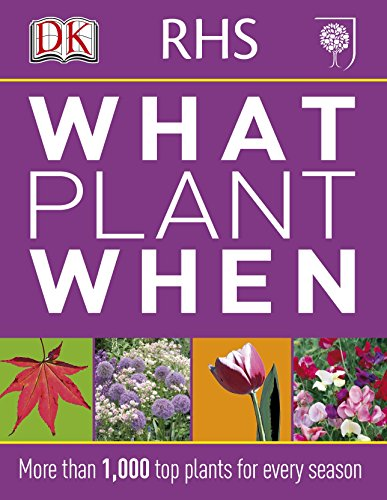 RHS What Plant When: More than 1,000 Top Plants for Every Season By DK