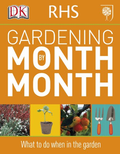 RHS Gardening Month by Month: What to Do When in the Garden By DK