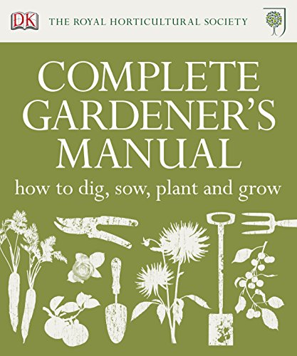 RHS Complete Gardener's Manual: How to Dig, Sow, Plant and Grow by DK
