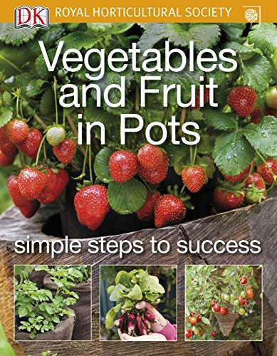 Vegetables and Fruit in Pots (RHS Simple Steps to Success) By DK