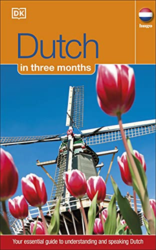 Dutch In 3 Months: Your Essential Guide to Understanding and Speaking Dutch (Hugo in 3 Months) By DK