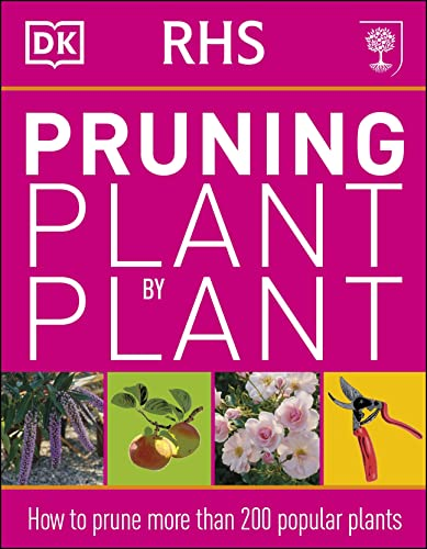 RHS Pruning Plant by Plant: How to Prune more than 200 Popular Plants By DK