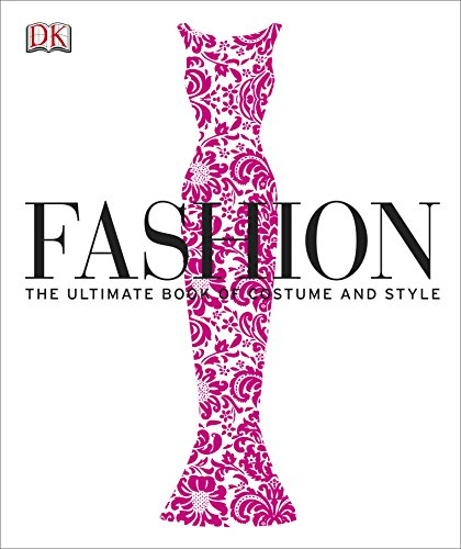 Fashion: The Ultimate Book of Costume and Style by DK